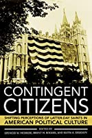 Contingent Citizens: Shifting Perceptions of Latter-Day Saints in American Political Culture