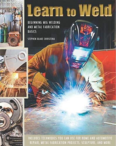 Learn to Weld: Beginning MIG Welding and Metal...