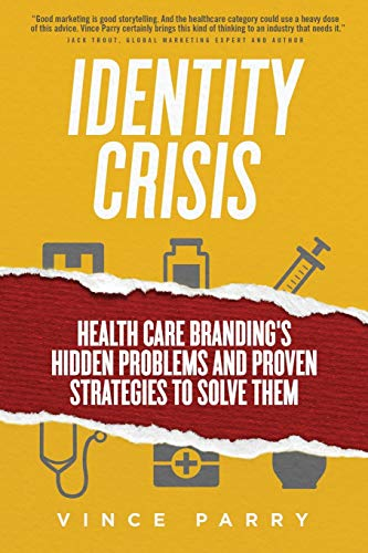 Identity Crisis: Health Care Branding's Hidden Problems and Proven Strategies to Solve Them