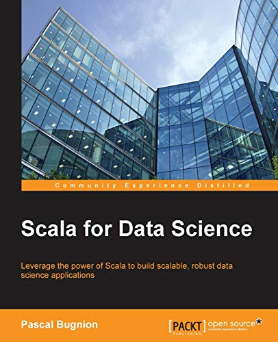 Scala for Data Science: Leverage the power of Scala with different tools to build scalable, robust data science applications