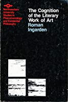 Cognition of the Literary Work of Art (Studies in Phenomenology and Existential Philosophy)