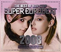 Best of Non-Stop Super Eurobeat 2008 by Best of Non-Stop Super Eurobeat 2008 (2008-12-03)