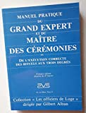 Manuel pratique du Grand expert et du Maître des cérémonies ou De l'exécution correcte des rituels aux trois degrés - Edition Avs - 01/05/1992