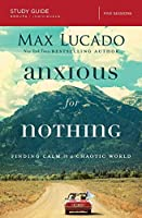 Anxious for Nothing: Finding Calm in a Chaotic World: Five Sessions