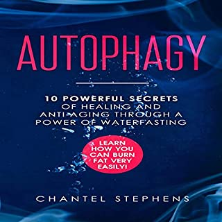 Autophagy: 10 Powerful Secrets of Healing and Anti-Aging Through a Power of Waterfasting audiobook cover art