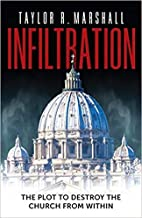 [By Dr. Taylor Reed Marshall] Infiltration: The Plot to Destroy the Church from Within [2019]-[Hardcover] Best selling book for|Christian Institutions & Organizations|