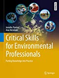 Critical Skills for Environmental Professionals: Putting Knowledge into Practice (Springer Textbooks in Earth Sciences, Geography and Environment) - Jennifer Pontius