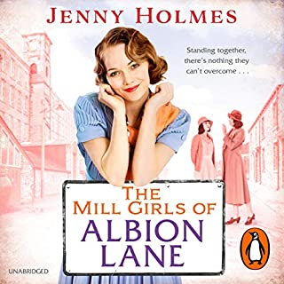 The Mill Girls of Albion Lane                   By:                                                                                                                                 Jenny Holmes                               Narrated by:                                                                                                                                 Julia Barrie                      Length: 12 hrs and 24 mins     23 ratings     Overall 4.6