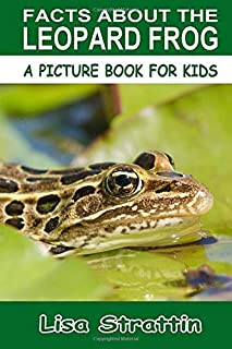 Facts About The Leopard Frog (A Picture Book For Kids, Vol 107)