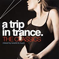 Trip in Trance: Classics Mixed By Koishii & Hush
