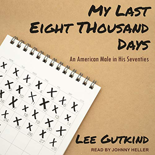 My Last Eight Thousand Days Audiobook By Lee Gutkind cover art