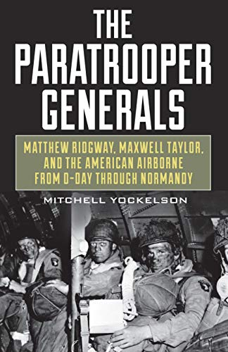 Image of The Paratrooper Generals: Matthew Ridgway, Maxwell Taylor, and the American Airborne from D-Day through Normandy