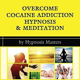 Overcome Cocaine Addiction Hypnosis & Meditation audiobook cover art