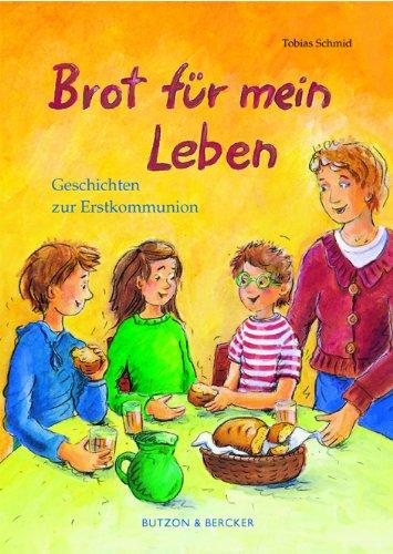 Brot für mein Leben: Geschichten zur Erstkommunion