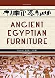 Ancient Egyptian Furniture. Volume I: 4000 – 1300 BC