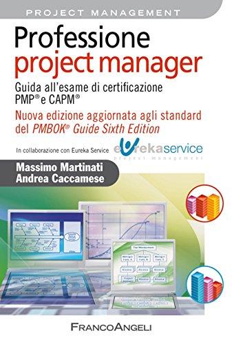 Professione project manager. Guida all'esame di certificazione PMP e CAPM. Nuova edizione aggiornata agli standard del PMBOK Guide Sixth Edition