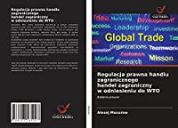 Regulacja prawna handlu zagranicznego handel zagraniczny w odniesieniu do WTO: Badania prawne