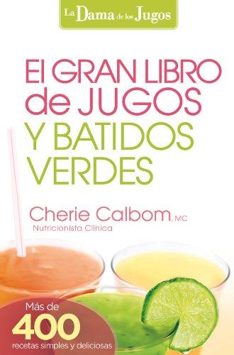 El Gran libro de jugos y batidos verdes: ¡Más de 400 recetas ...