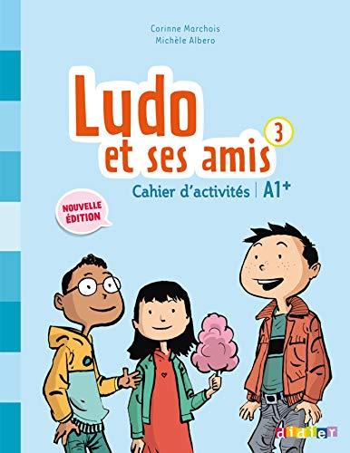 Ludo et ses amis 3 cahier d´activites - Nouvelle edition: Cahier d'activites 3