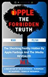 Apple, The Forbidden Truth: The Shocking Reality Hidden By Apple Fanboys & The Media REVEALED - Vol. 1 (English Edition)