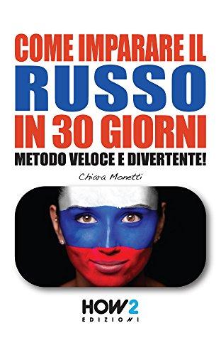 COME IMPARARE IL RUSSO IN 30 GIORNI (Livello Base): Metodo Veloce e Divertente!