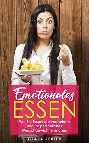 Emotionales Essen: Wie Sie Essanfälle vermeiden und Ihr persönliches Wunschgewicht erreichen