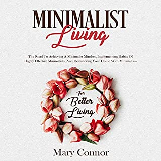 Minimalist Living     The Road to Achieving a Minimalist Mindset, Implementing Habits of Highly Effective Minimalists, and Decluttering Your Home with Minimalism for Better Living              By:                                                                                                                                 Mary Connor                               Narrated by:                                                                                                                                 Shaina Summerville                      Length: 3 hrs and 11 mins     Not rated yet     Overall 0.0