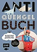 Anti-Quengel-Buch - Survival-Ideen fuer Eltern und glueckliche Kids: Spiele, Kreativprojekte, Mom-Hacks