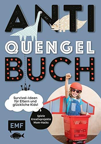 Anti-Quengel-Buch – Survival-Ideen für Eltern und glückliche Kids: Spiele, Kreativprojekte, Mom-Hacks