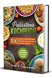 Palästina Kochbuch: 100 leckere & traditionelle Rezepte vom Frühstück bis zum Dessert - Inklusive vegetarischer und veganer Rezepte
