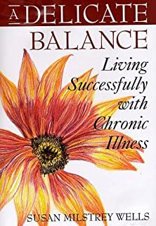 A Delicate Balance: Living Successfully with Chronic Illness by Susan Milstrey Wells (1998-05-26)