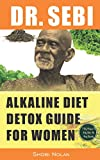 DR. SEBI ALKALINE DIET DETOX GUIDE FOR WOMEN: 7-Day Full-Body Smoothie Detox Cleanse (How To Naturally Detox The Liver, Lung, Kidney Using Dr. Sebi ... Diabetes, High Blood Pressure, Herpes, Lupus)