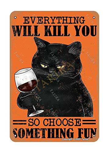 Everything Will Kill You So Choose Something Fun Black Cat Wine 20X30 cm Metal Vintage Look Decoration Poster Sign for Home Kitchen Bathroom Farm Garden Garage Inspirational Quotes Wall Decor