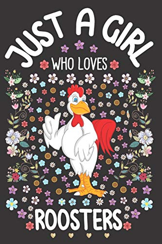 Just A Girl Who Loves Roosters: Rooster Lover Notebook for Girls   Cute Chicken Journal for Kids   Domestic Bird Lover Anniversary Gift Ideas for Her