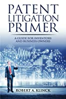 Patent Litigation Primer: A Guide for Inventors and Business Owners