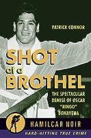"Shot at a Brothel: The Spectacular Demise of Oscar ""Ringo"" Bonavena (Hamilcar True Crime Series)"