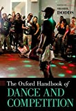 The Oxford Handbook of Dance and Competition (Oxford Handbooks) - Sherril Dodds