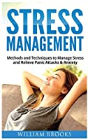 Stress Management: Methods and Techniques to Manage Stress and Relieve Panic Attacks and Anxiety