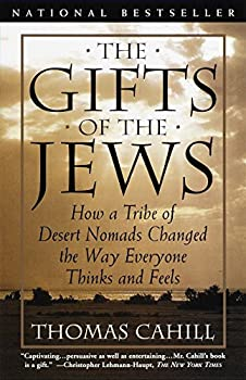 Paperback The Gifts of the Jews : How a Tribe of Desert Nomads Changed the Way Everyone Thinks and Feels Book