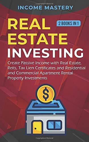 Real Estate investing: 2 books in 1: Create Passive Income with Real Estate, Reits, Tax Lien Certificates and Residential and Commercial Apartment Rental Property Investments