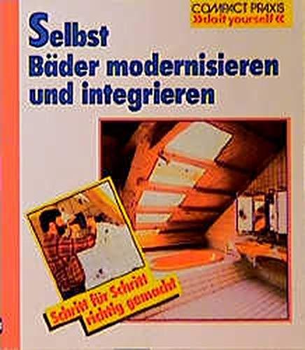 "Selbst Bäder modernisieren und integrieren (Compact-Praxis \""do it yourself\"")"