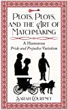Plots, Ploys, and the Art of Matchmaking: A Humorous Pride and Prejudice variation