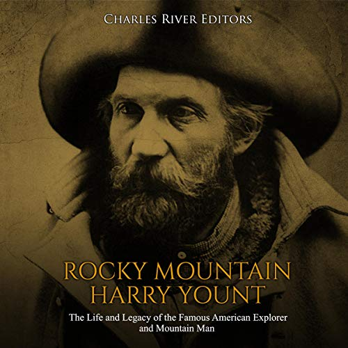 Rocky Mountain Harry Yount     The Life and Legacy of the Famous American Explorer and Mountain Man              By:                                                                                                                                 Charles River Editors                               Narrated by:                                                                                                                                 Scott Clem                      Length: 1 hr and 45 mins     Not rated yet     Overall 0.0