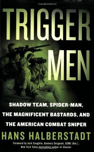 Trigger Men: Shadow Team, Spider-Man, the Magnificent Bastards, and the American Combat Sniper by Hans Halberstadt (2009-04-14)