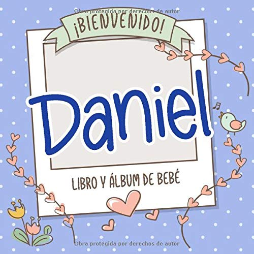 ¡Bienvenido Daniel! Libro y álbum de bebé: Libro de bebé y álbum para bebés personalizado, regalo para el embarazo y el nacimiento, nombre del bebé en la portada