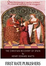 The Christian Recovery of Spain: Being the Story of Spain from the Moorish Conquest to the Fall of Granada (711 – 1491 A.D.)