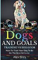 Dogs and Goals Training Vs Behavior
