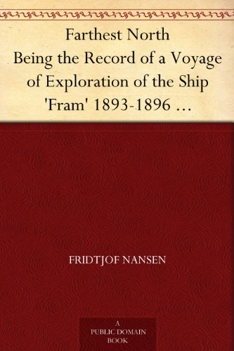 Farthest North Being the Record of a Voyage of Exploration of the Ship 'Fram' 1893-1896 Vol. I (English Edition)