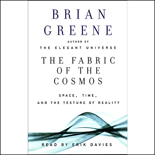 The Fabric of the Cosmos     Space, Time, and the Texture of Reality              De :                                                                                                                                 Brian Greene                               Lu par :                                                                                                                                 Erik Davies                      Durée : 6 h et 18 min     Pas de notations     Global 0,0