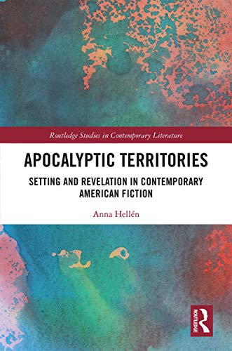 Apocalyptic Territories: Setting and Revelation in Contemporary American Fiction (Routledge Studies in Contemporary Literature) (English Edition)